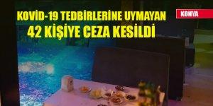 Konya'da Kovid-19 tedbirlerine uymayan 42 kişiye ceza kesildi