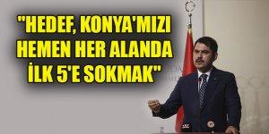 "Bakan Kurum: ""Hedef, Konya'mızı hemen her alanda ilk 5'e sokmak"""