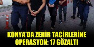 Konya'da zehir tacirlerine operasyon: 17 gözaltı