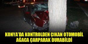 Konya'da kontrolden çıkan otomobil ağaca çarparak durabildi