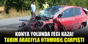 Konya yolunda feci kaza! Tarım aracıyla otomobil çarpıştı