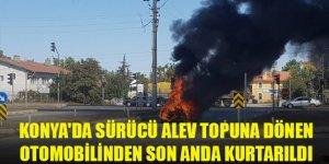 Konya'da sürücü alev topuna dönen otomobilinden son anda kurtarıldı