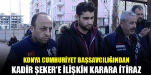 Konya Cumhuriyet Başsavcılığından Kadir Şeker'e ilişkin karara itiraz