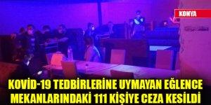 Konya'da Kovid-19 tedbirlerine uymayan eğlence mekanlarındaki 111 kişiye ceza kesildi