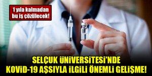 Selçuk Üniversitesi'nde kovid-19 aşısıyla ilgili önemli gelişme! 1 yıla kalmadan bu iş çözülecek