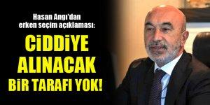 Hasan Angı'dan erken seçim açıklaması: Ciddiye alınacak bir tarafı yok!