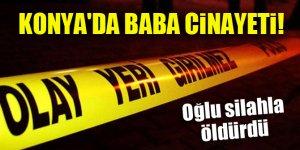 Konya'da baba cinayeti! Oğlu silahla öldürdü