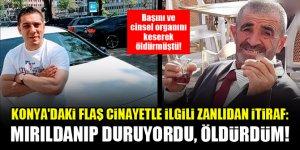 Konya'daki flaş cinayetle ilgili zanlıdan itiraf: Mırıldanıp duruyordu, öldürdüm!