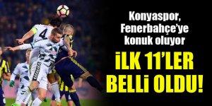 Fenerbahçe-Konyaspor | ilk 11'ler belli oldu!