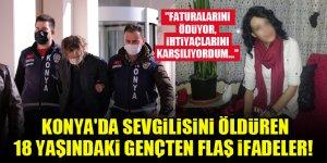 Konya'da sevgilisini öldüren 18 yaşındaki gençten flaş ifadeler! 'Faturalarını ödüyor, ihtiyaçlarını karşılıyordum...'