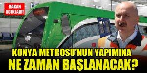 Konya Metrosu'nun yapımına ne zaman başlanacak? Bakan açıkladı!