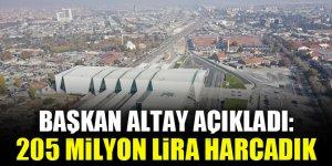 Başkan Altay açıkladı: 205 milyon lira harcadık