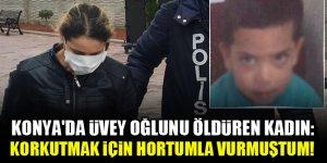 Konya'da üvey oğlunu öldüren kadın: Korkutmak için hortumla vurmuştum!