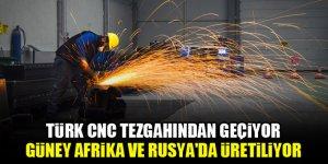 Türk CNC tezgahından geçiyor, Güney Afrika ve Rusya'da üretiliyor