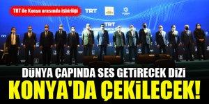 Dünya çapında ses getirecek dizi Konya'da çekilecek! TRT ile Konya arasında işbirliği