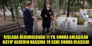 Kışlada öldürüldüğü 11 yıl sonra anlaşılan kayıp askerin naaşına 19 sene sonra ulaşıldı