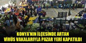 Konya'nın o ilçesinde artan virüs vakalarıyla pazar yeri kapatıldı