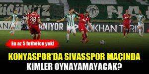 Konyaspor'da Sivasspor maçında kimler oynayamayacak?