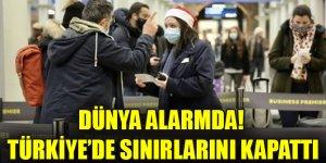 Dünya alarmda! Türkiye'de sınırlarını kapattı