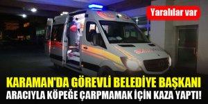 Karaman'da görevli belediye başkanı aracıyla köpeğe çarpmamak için kaza yaptı! Yaralılar var