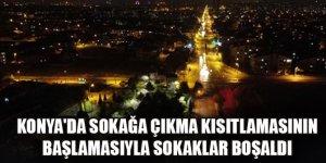 Konya'da sokağa çıkma kısıtlamasının başlamasıyla sokaklar boşaldı