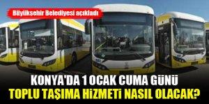 Konya'da 1 Ocak Cuma günü toplu taşıma hizmeti nasıl olacak? Büyükşehir Belediyesi açıkladı