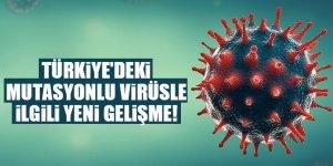 Türkiye'deki mutasyonlu virüsle ilgili yeni gelişme!