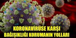 Koronavirüse karşı bağışıklığı korumanın yolları...