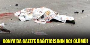 Konya'da gazete dağıtıcısının acı ölümü!