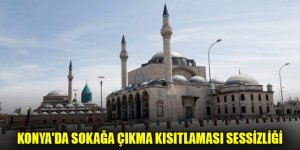 Konya'da sokağa çıkma kısıtlaması sessizliği
