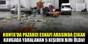 Konya'da pazarcı esnafı arasında çıkan bıçaklı ve sopalı kavgada yaralanan 5 kişiden biri öldü
