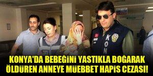 Konya'da bebeğini yastıkla boğarak öldüren anneye müebbet hapis cezası!
