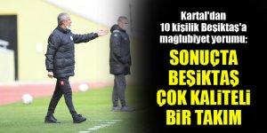 İsmail Kartal'dan 10 kişilik Beşiktaş'a mağlubiyet yorumu: Sonuçta Beşiktaş çok kalitei bir takım