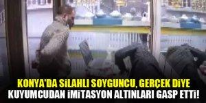 Konya'da silahlı soyguncu, kuyumcudan gerçek diye imitasyon altınları gasp etti!