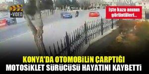 Konya'da otomobilin çarptığı motosiklet sürücüsü hayatını kaybetti...İşte kaza anının görüntüleri