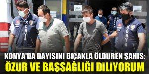 Konya'da dayısını bıçakla öldüren şahıs: özür ve başsağlığı diliyorum