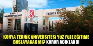 Konya Teknik Üniversitesi yüz yüze eğitime başlayacak mı? Karar açıklandı