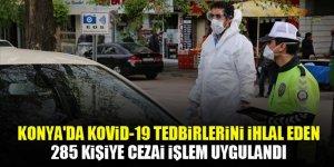 Konya'da Kovid-19 tedbirlerini ihlal eden 285 kişiye cezai işlem uygulandı