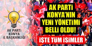AK Parti Konya'nın yeni yönetimi belli oldu! İşte tüm isimler