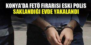 Konya'da FETÖ firarisi eski polis saklandığı evde yakalandı