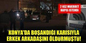Konya'da boşandığı karısıyla erkek arkadaşını öldürmüştü! 2 kez müebbet hapis istendi