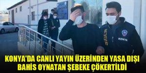 Konya'da canlı yayın üzerinden yasa dışı bahis oynatan şebeke çökertildi
