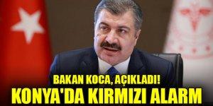 Bakan Koca, açıkladı! Konya'da kırmızı alarm