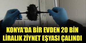 Konya'da bir evden 20 bin liralık ziynet eşyası çalındı