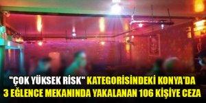 """""""Çok yüksek risk"""" kategorisindeki Konya'da 3 eğlence mekanında yakalanan 106 kişiye ceza"""