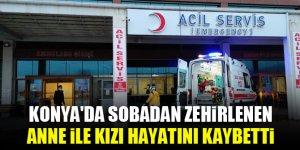 Konya'da sobadan zehirlenen anne ile kızı hayatını kaybetti