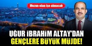 Uğur İbrahim Altay'dan gençlere büyük müjde! Mezun olan işe alınacak