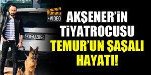 Akşener'in tiyatrocusu Temur'un şaşalı hayatı!