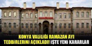 Konya Valiliği ramazan ayı tedbirlerini açıkladı! İşte yeni kararlar