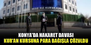 Konya'da hakaret davası Kur'an kursuna para bağışla çözüldü